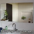 Badspiegel ohne Lampen